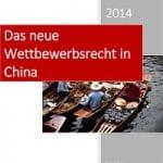 Das neue Wettbewerbsrecht in China 2014